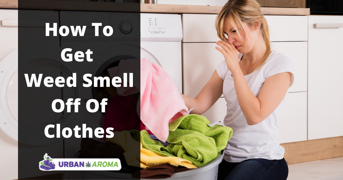 How to Get Weed Smell Off Clothes Fast
