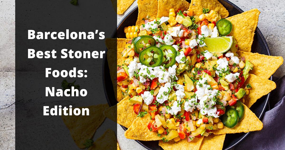 barcelonas best stoner foods nacho edition