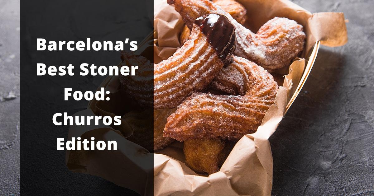 barcelonas best stoner foods churros edition