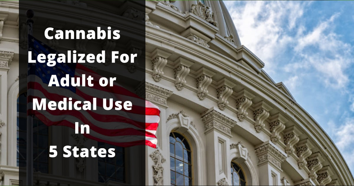 cannabis legalized for adult or medical use in 5 states