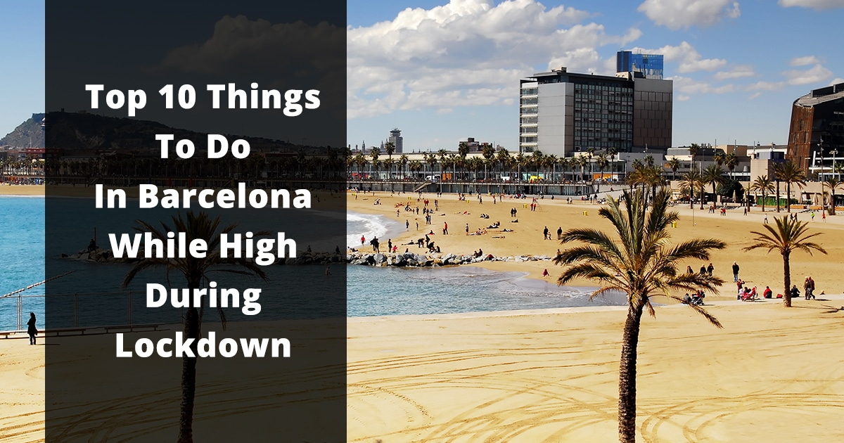 top 10 things to do in barcelona while high on lockdown