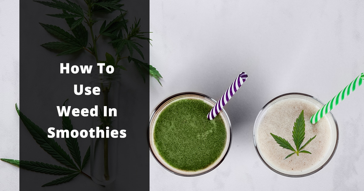 how to use weed in smoothies