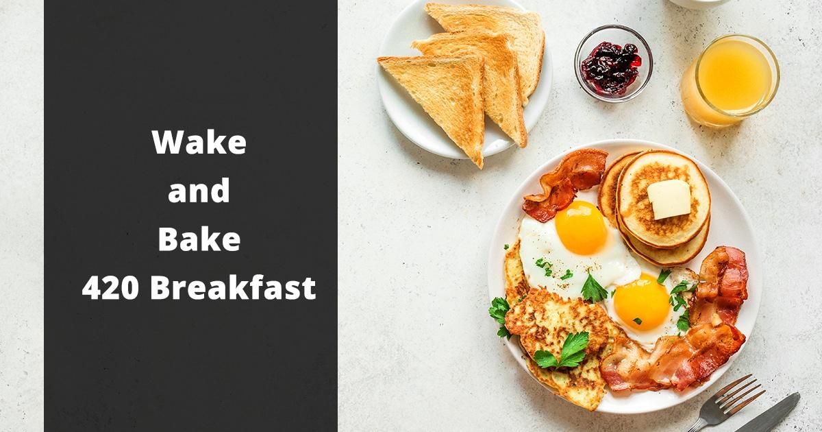 wake and bake 420 breakfast